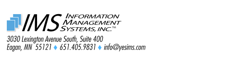 3030 Lexington Avenue South, Suite 400 Eagan, MN  55121  651.405.9831  info@yesims.com  TM INFORMATION MANAGEMENT SYSTEMS, INC. IMS