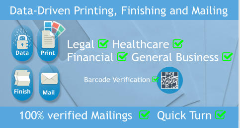 Data-Driven Printing, Finishing and Mailing 100% verified Mailings    Quick Turn   Print Data Mail Finish Legal  Healthcare  Financial  General Business      Barcode Verification 